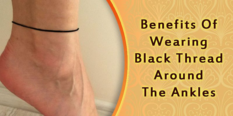 Benefits of Wearing Black Thread Around the Ankles