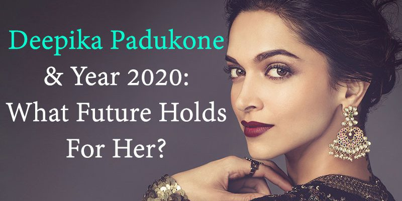 Deepika Padukone & Year 2020: What Future Holds For Her?