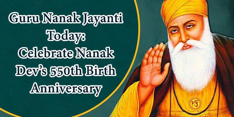 Guru Nanak Jayanti Today Celebrate Nanak Dev S 550th Birth Anniversary