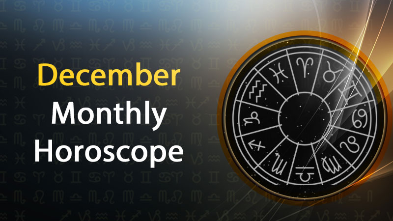 December Monthly Horoscope: Know What this Month has in Store for You!