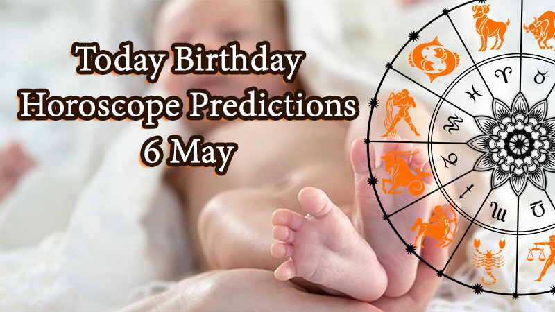Today Birthday Horoscope: 6 May 2021